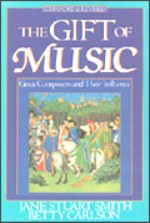 Gift Of Music:  Great Composers & Their Influence