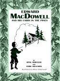 Edward MacDowell and His Cabin in the Pines by Opal Wheeler