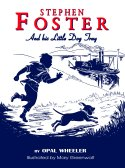Stephen Foster and His Little Dog Tray, by Opal Wheeler