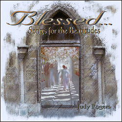 Blessed....Songs from the Beatitudes (Judy Rogers)  NEW